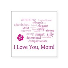"I love you, Mom! Square Sticker 3"" x 3"""