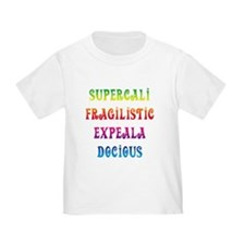 Supercalifragilisticexpealadocious T