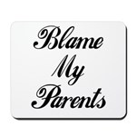 BLAME MY PARENTS (I DIDN'T DO IT) Mousepad