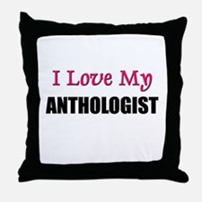I Love My ANTHOLOGIST Throw Pillow