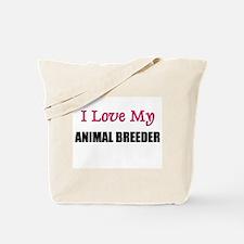 I Love My ANIMAL BREEDER Tote Bag