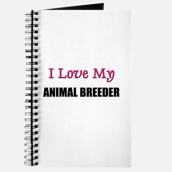 I Love My ANIMAL BREEDER Journal
