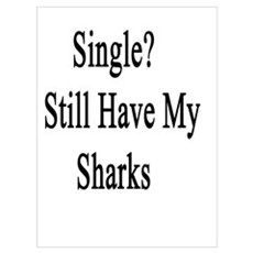 So What If I'm Single? I Still Have My Sharks Framed Print