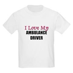 I Love My AMBULANCE DRIVER T-Shirt