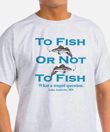 To Fish or Not T-Shirt