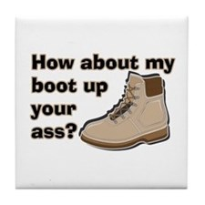 My Boot Up Your Ass Tile Coaster
