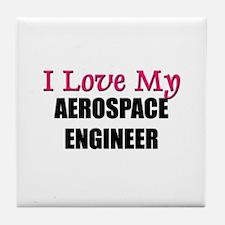 I Love My AEROSPACE ENGINEER Tile Coaster
