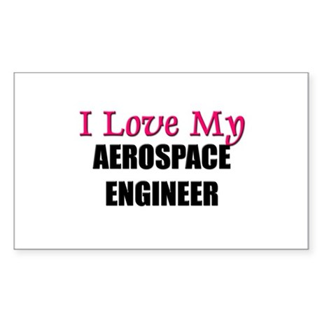 I Love My AEROSPACE ENGINEER Rectangle Sticker