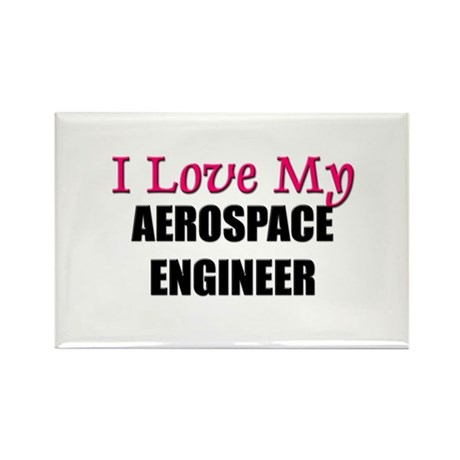 I Love My AEROSPACE ENGINEER Rectangle Magnet (10