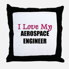 I Love My AEROSPACE ENGINEER Throw Pillow