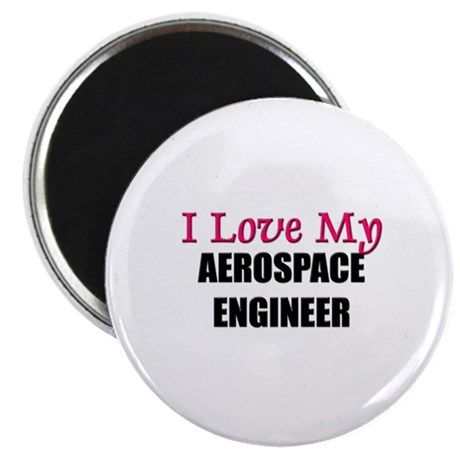 I Love My AEROSPACE ENGINEER Magnet