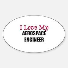 I Love My AEROSPACE ENGINEER Oval Decal