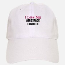 I Love My AEROSPACE ENGINEER Baseball Baseball Cap