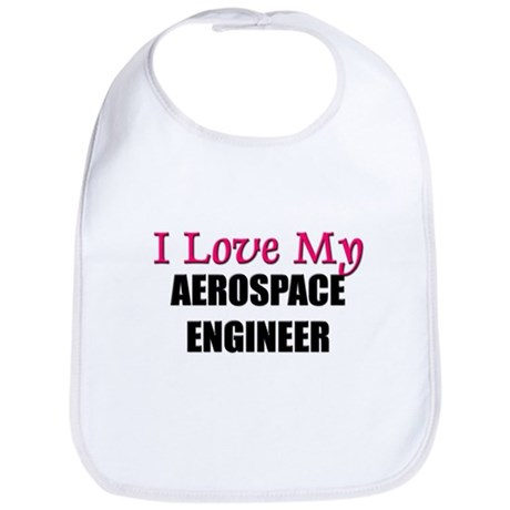 I Love My AEROSPACE ENGINEER Bib