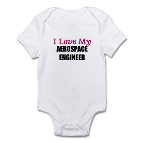 I Love My AEROSPACE ENGINEER Infant Bodysuit