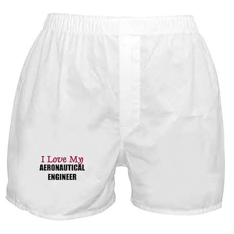 I Love My AERONAUTICAL ENGINEER Boxer Shorts