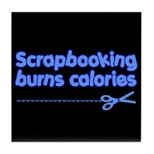 Scrapbooking Burns Calories! Tile Coaster