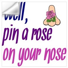 Well, Pin A Rose On Your Nose Wall Decal