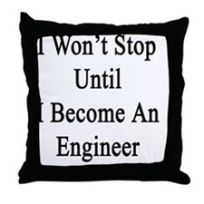 I Won't Stop Until I Become An Engine Throw Pillow