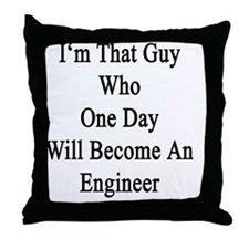 I'm That Guy Who One Day Will Become  Throw Pillow