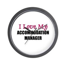 I Love My ACCOMMODATION MANAGER Wall Clock
