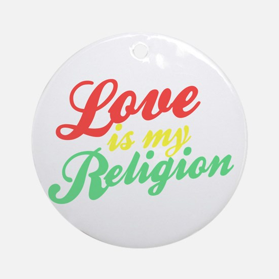 Love is my Religion Ornament (Round)
