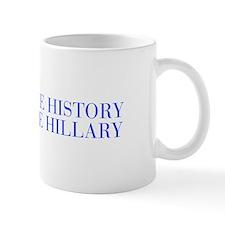 Make History Vote Hillary-Bau blue 500 Mugs
