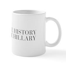 Make History Vote Hillary-Bau gray 500 Mugs