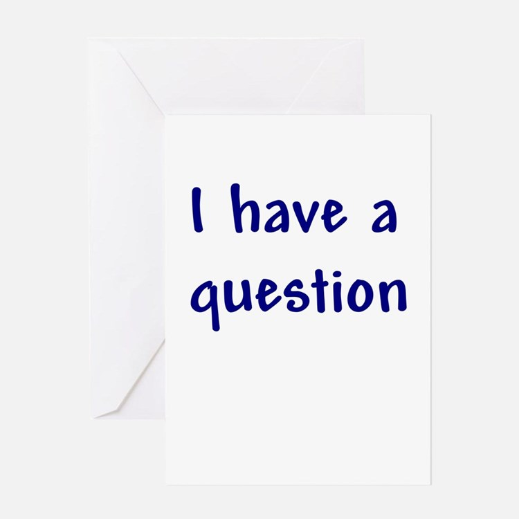 I Have a Question Greeting Card