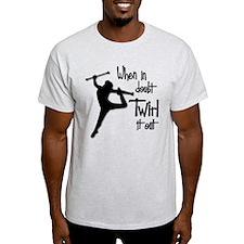 TWIRL IT OUT T-Shirt