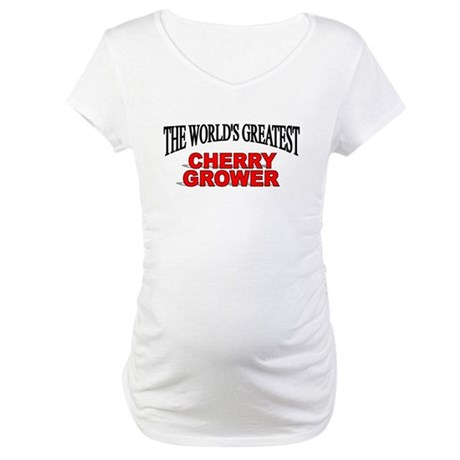 """""""The World's Greatest Cherry Grower"""" Maternity T-S"""