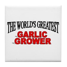 """The World's Greatest Garlic Grower"" Tile Coaster"