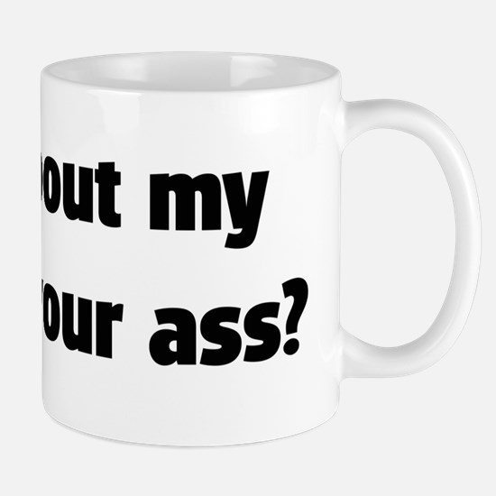 My Foot Up Your Ass Mug