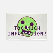 Too Much Information Rectangle Magnet