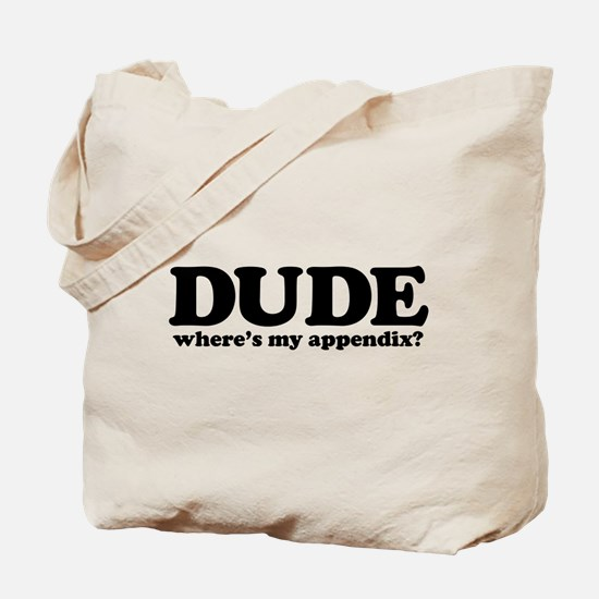 Dude Where's My Appendix Tote Bag