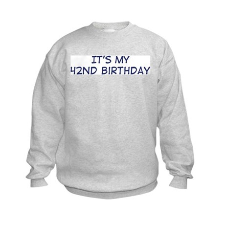 Its my 42nd Birthday Kids Sweatshirt