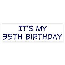 Its my 35th Birthday Bumper Bumper Sticker