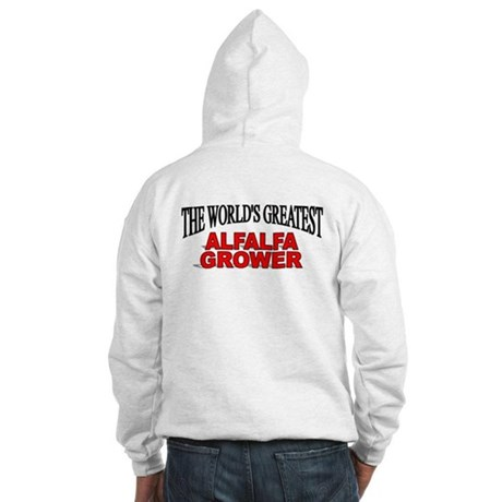 """The World's Greatest Alfalfa Grower"" Hooded Sweat"