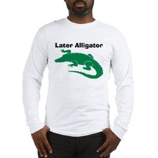 Later Alligator Long Sleeve T-Shirt