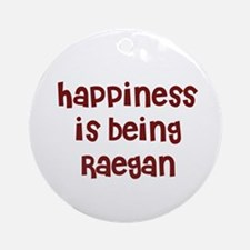 happiness is being Raegan Ornament (Round)