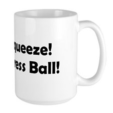 Don't Squeeze! Mugs