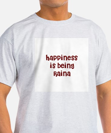 happiness is being Raina T-Shirt