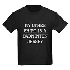 My Other Shirt Is A Badminton Jersey T-Shirt