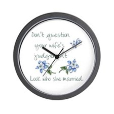 Don't Question Your Wife's Judgement Wall Clock