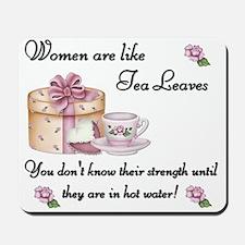Women are Like Tea Leaves Mousepad