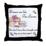 Women are Like Tea Leaves Throw Pillow