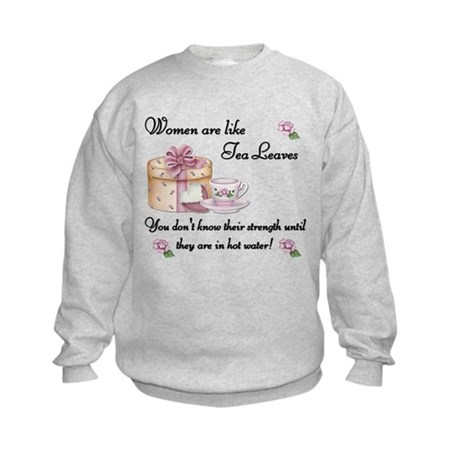Women are Like Tea Leaves Kids Sweatshirt