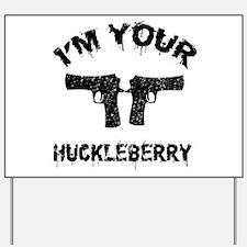 Im your Huckleberry Yard Sign