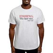 Fishing. The last vice. T-Shirt