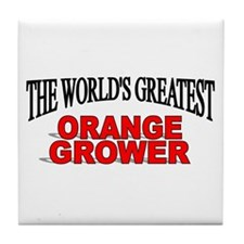 """The World's Greatest Orange Grower"" Tile Coaster"